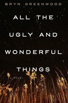 Book Cover: Night sky with stars, Yellow grass towering above, words read Bryn Greenwood, All the Ugly and Wonderful Things